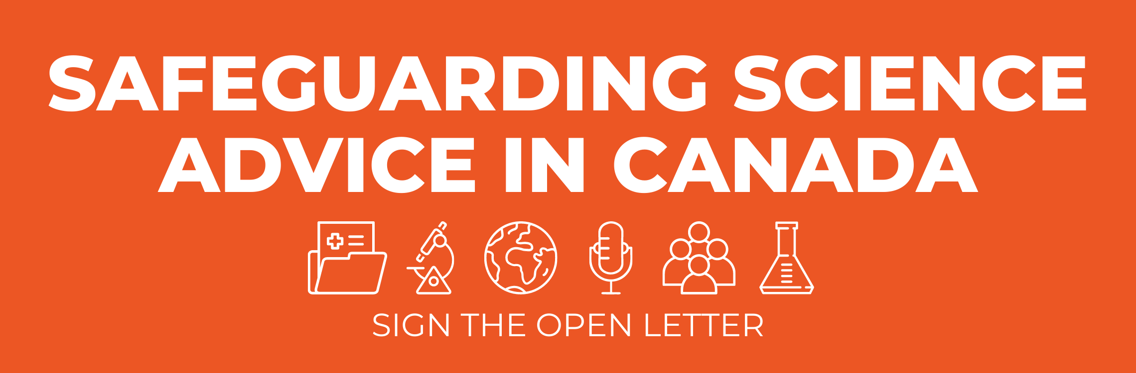 "The text ""Safeguarding science advice in Canada"" over six icons of a medical file, a microscope, a globe, a microphone, a group of people, and a beaker"". Below are the words ""Sign the open letter"". All text is white over an orange background."