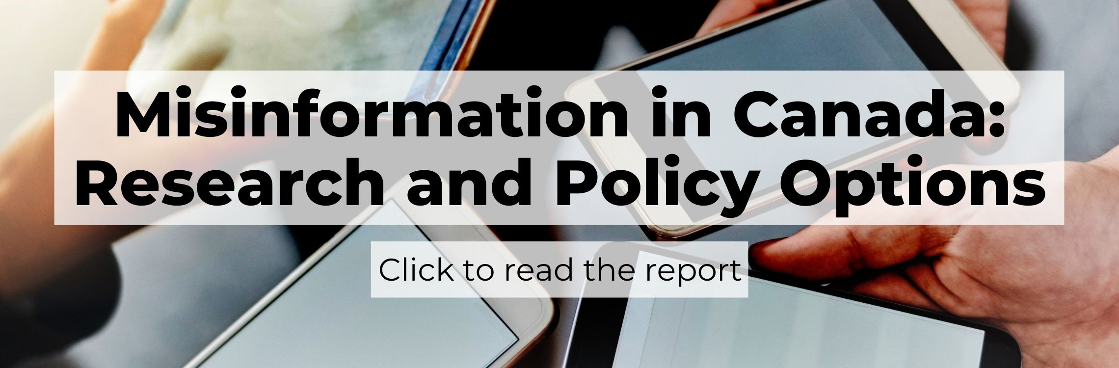 Misinformation in Canada: Research and Policy Options. Click to read the report