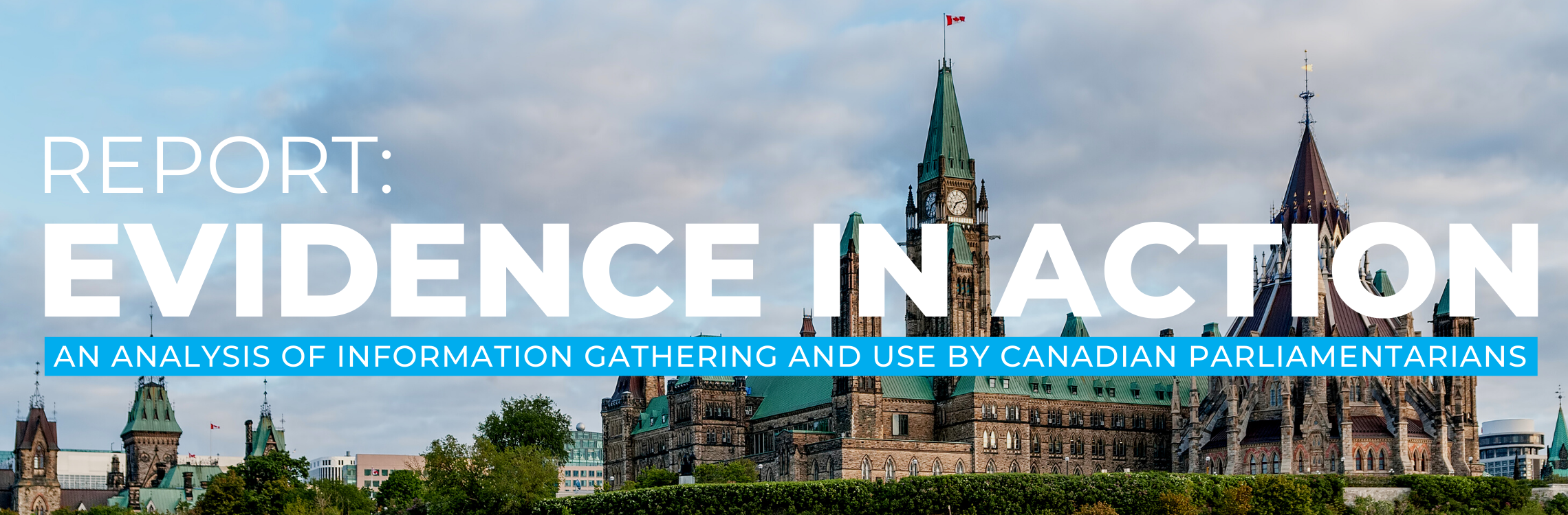 Report: Evidence in Action - An Analysis of Information Gathering and Use by Canadian Parliamentarians