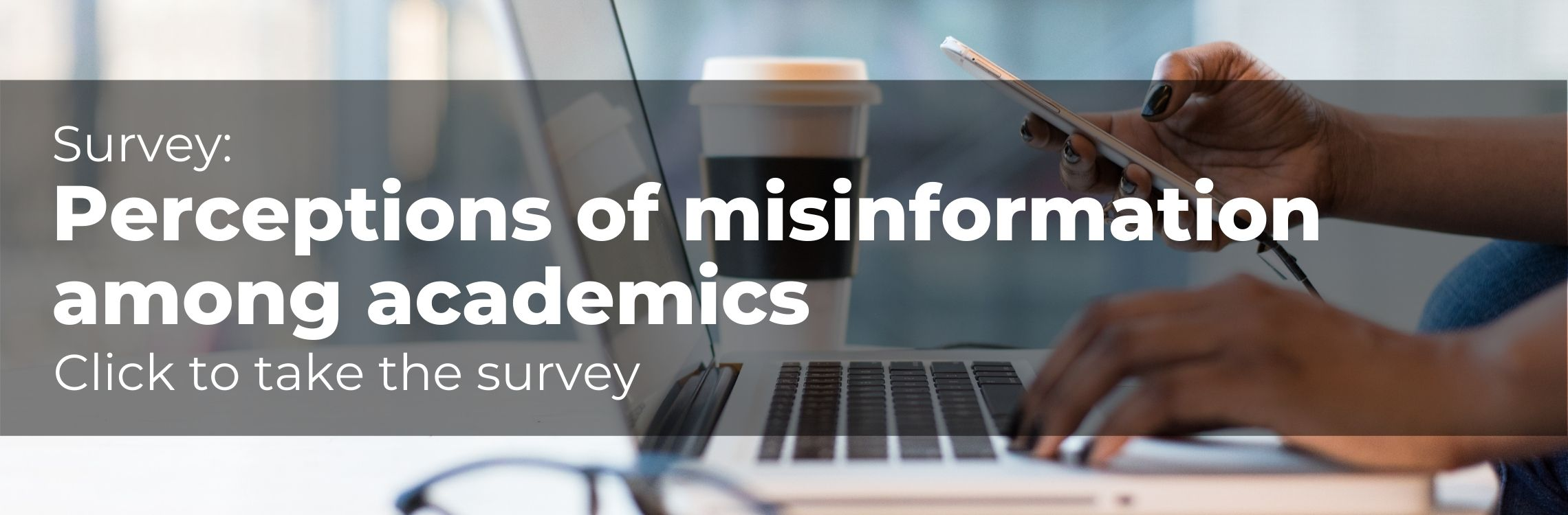 Survey: Perceptions of misinformation among academics, click to take the survey