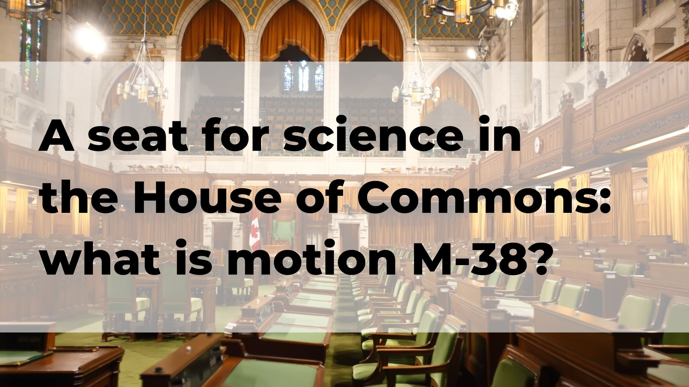 A seat for science in the House of Commons: what is motion M-38?