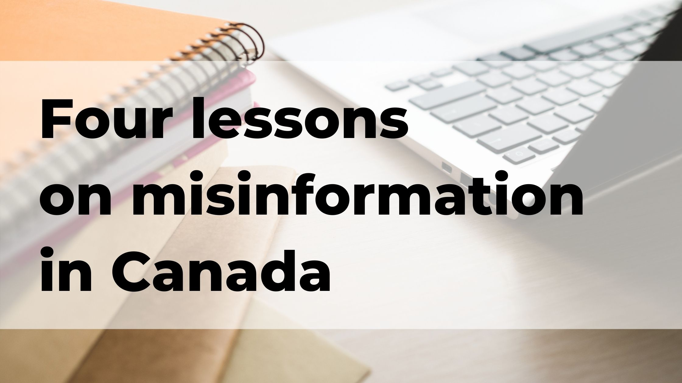 Four lessons on misinformation in Canada