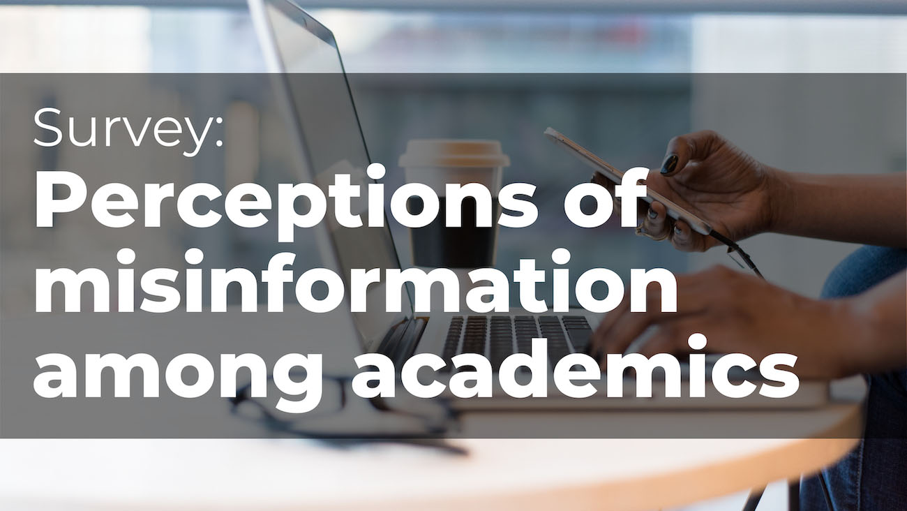 Survey: Perceptions of misinformation among academics