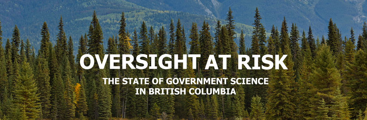 Oversight at Risk: The state of government science in British Columbia.